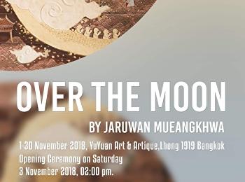 นิทรรศการ Over the Moon โดย จารุวรรณ เมืองขวา at YuYuan Art & Artique, Lhong 1919 Bangkok, thailand